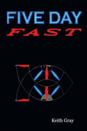 FIVE DAY FAST ebook by Keith Gray