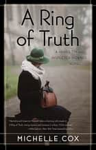 A Ring of Truth - A Henrietta and Inspector Howard Novel ebook by Michelle Cox