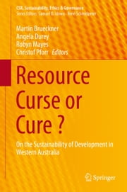 Resource Curse or Cure ? - On the Sustainability of Development in Western Australia ebook by
