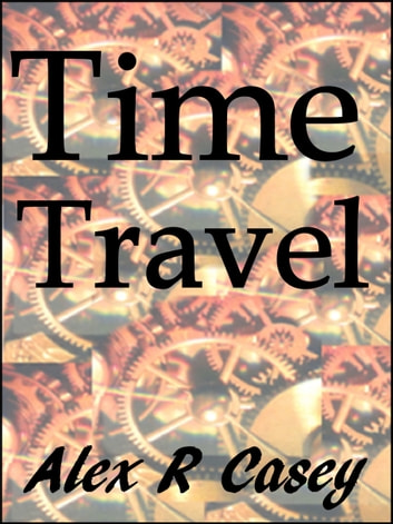 Time Travel ebook by Alex R Casey