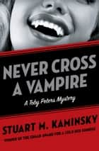 Never Cross a Vampire ebook by Stuart M. Kaminsky