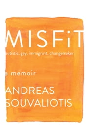 Misfit - autistic. gay. immigrant. changemaker. eBook by Andreas Souvaliotis