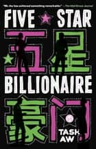 Five Star Billionaire ebook by Tash Aw