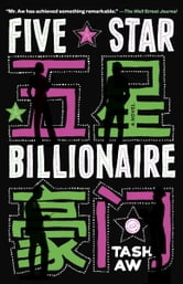 Five Star Billionaire - A Novel ebook by Tash Aw