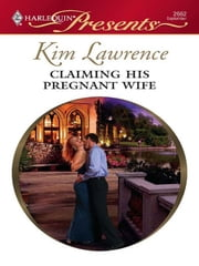 Claiming His Pregnant Wife - A Secret Baby Romance ebook by Kim Lawrence