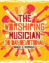 The Worshiping Musician - 30 day devotional ebook by Manuel D. Rodriguez