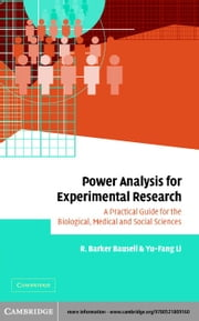 Power Analysis for Experimental Research: A Practical Guide for the Biological, Medical and Social Sciences ebook by Bausell, R. Barker