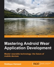 Mastering Android Wear Application Development ebook by Siddique Hameed