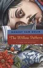 The Willow Pattern - A Judge Dee Mystery ebook by Robert van Gulik
