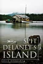 Spit Delaney's Island ebook by Jack Hodgins