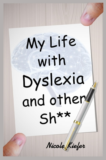 My Life with Dyslexia and other Shit... ebook by Nicole Kiefer