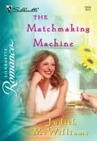 The Matchmaking Machine (Mills & Boon Silhouette) ebook by Judith McWilliams