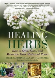 Healing Herbs - How to Grow, Store, and Maximize Their Medicinal Power ebook by Dede Cummings, Alyssa Holmes