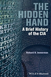 The Hidden Hand - A Brief History of the CIA ebook by Richard H. Immerman