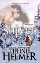 Shiver ebook by Tiffinie Helmer