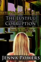The Lustful Corruption - The Realms of War Side Quests ebook by Jenna Powers
