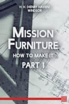Mission Furniture How To Make It, Part 1 ebook by Henry Haven Windsor