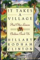 It Takes a Village ebook by Hillary Rodham Clinton