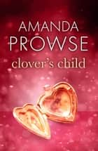 Clover's Child - The heartbreaking love story from the number 1 bestseller ebook by Amanda Prowse