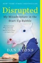 Disrupted - My Misadventure in the Start-Up Bubble ebook by Dan Lyons