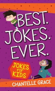 Best Jokes Ever - Jokes for Kids ebook by Chantelle Grace