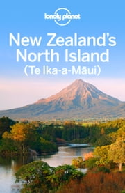 Lonely Planet New Zealand's North Island ebook by Lonely Planet,Brett Atkinson,Sarah Bennett,Charles Rawlings-Way,Lee Slater