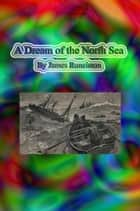 A Dream of the North Sea ebook by James Runciman