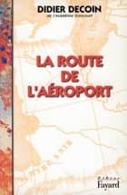 La Route de l'aéroport ebook by Didier Decoin