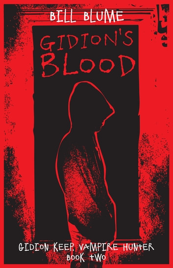 Gidion's Blood - Gidion Keep, Vampire Hunter - Book Two ebook by Bill Blume