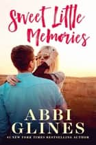 Sweet Little Memories ebook by Abbi Glines