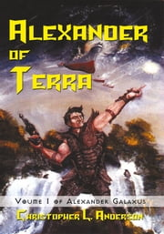 Alexander of Terra - Voume 1 of Alexander Galaxus ebook by Christopher L. Anderson