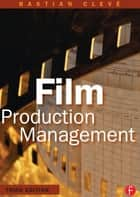 Film Production Management ebook by Bastian Cleve