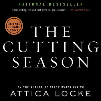 The Cutting Season - A Novel audiobook by Attica Locke