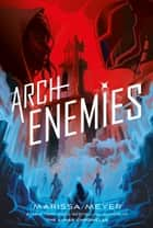 Archenemies: Renegades Book 2 ebook by Marissa Meyer