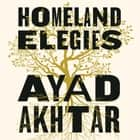 Homeland Elegies - A Barack Obama Favourite Book audiobook by Ayad Akhtar