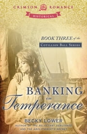 Banking on Temperance - Book Three of the Cotillion Ball Series ebook by Becky Lower