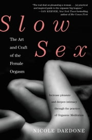 Slow Sex - The Art and Craft of the Female Orgasm ebook by Nicole Daedone