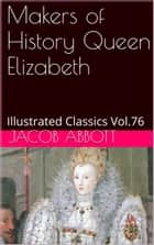 Makers of History Queen Elizabeth ebook by JACOB ABBOTT
