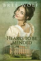 Hearts to Be Mended - A Regency Romance ebook by Bree Wolf