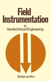 Field Instrumentation in Geotechnical Engineering: A Symposium Organised by the British Geotechnical Society Held 30th May-1st June 1973 ebook by Elsevier Chennai