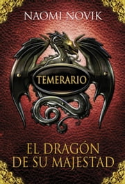 El dragón de Su Majestad (Temerario 1) ebook by Naomi Novik
