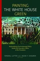 Painting the White House Green ebook by Randall Lutter