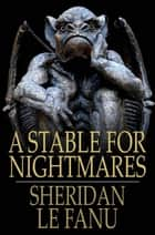 A Stable for Nightmares - Weird Tales ebook by Sheridan Le Fanu, Sir Charles L. Young