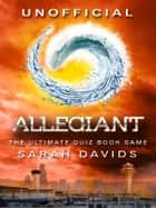 Allegiant - The Ultimate Quiz Book Game ebook by Sarah Davids