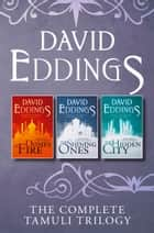 The Complete Tamuli Trilogy: Domes of Fire, The Shining Ones, The Hidden City ebook by David Eddings