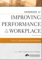 Handbook of Improving Performance in the Workplace, Measurement and Evaluation ebook by James L. Moseley,Joan C. Dessinger