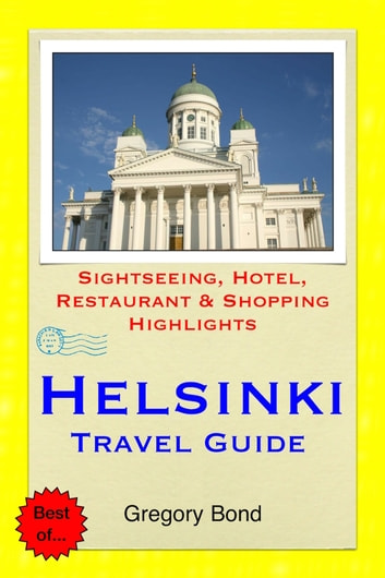 Helsinki, Finland Travel Guide - Sightseeing, Hotel, Restaurant & Shopping Highlights (Illustrated) ebook by Gregory Bond