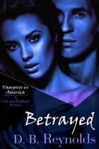 Betrayed - A Cyn and Raphael Novella ebook by D. B. Reynolds