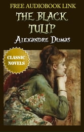 THE BLACK TULIP Classic Novels: New Illustrated ebook by Alexandre Dumas