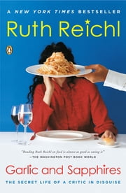 Garlic and Sapphires - The Secret Life of a Critic in Disguise ebook by Ruth Reichl